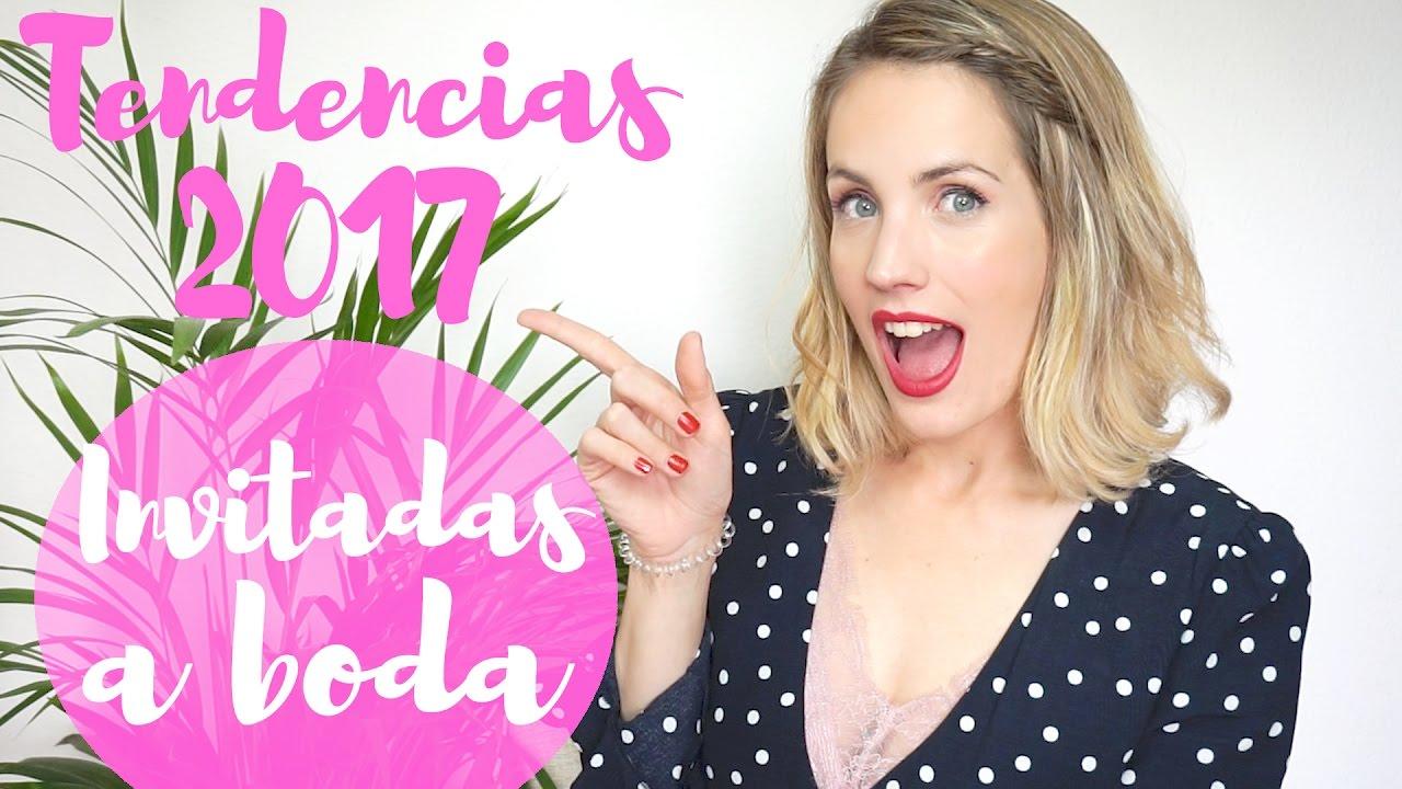 INVITADAS A BODA: TENDENCIAS VERANO 2017 | #InvitadaDesesperada ...