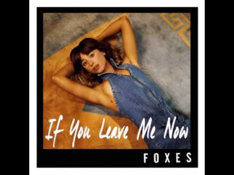 Foxes  If You Leave Me Now