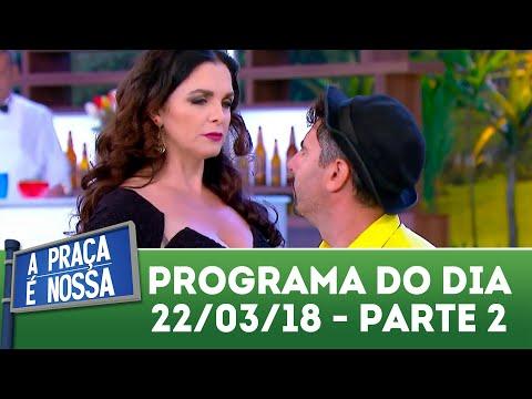A Praça é Nossa (22/03/18) | Parte 2