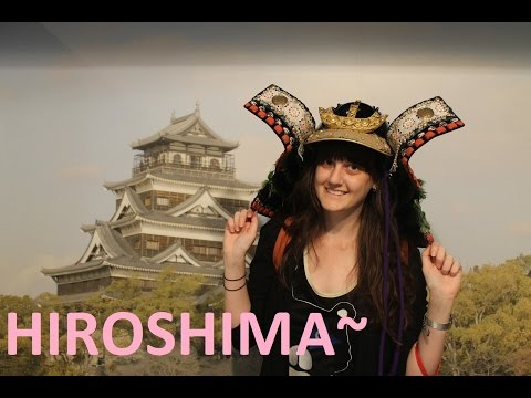 HIROSHIMA CITY  [広島市]! And some stuff I did there :)