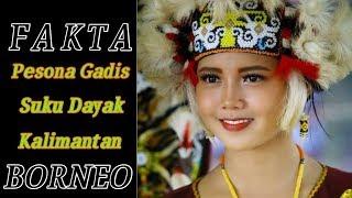 Fakta Pesona Gadis Dayak Kalimantan,Borneo