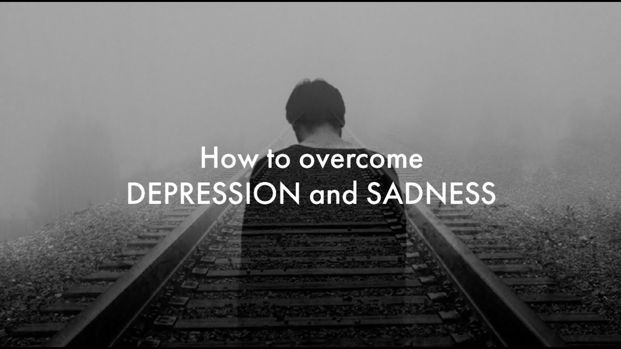 How to overcome DEPRESSION and SADNESS | Never Stop ...