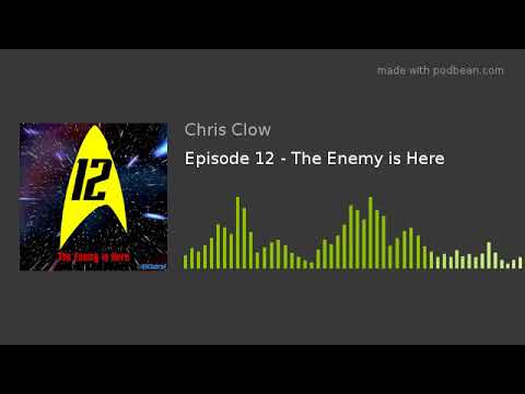Episode 12 - The Enemy is Here