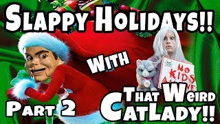 Slappy Holidays Part 2!! That Weird Cat Lady Comes Over For Dinner!!!