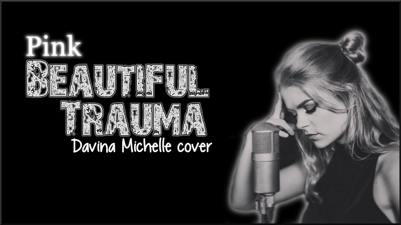 Davina Know Your Place Lyrics Awesome lyrics: pink - beautiful trauma (davina michelle cover) - youtube