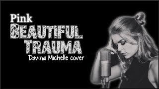 Lyrics: Pink - Beautiful Trauma (Davina Michelle cover)