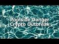 Poolside Danger Crypto Outbreak