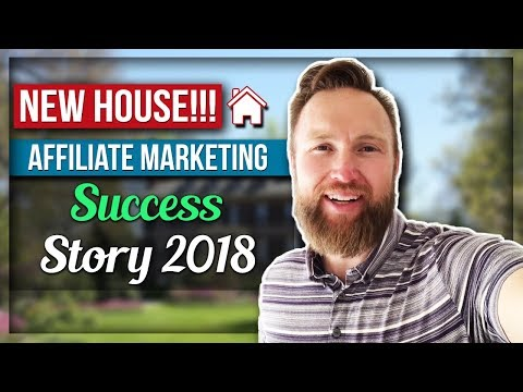 NEW HOUSE!!! MY AFFILIATE MARKETING SUCCESS STORY 2018