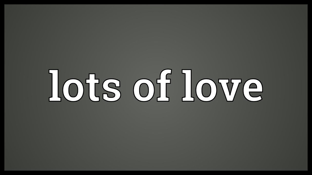 Lots of love Meaning