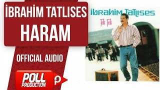 İbrahim Tatlıses - Haram - ( Official Audio )