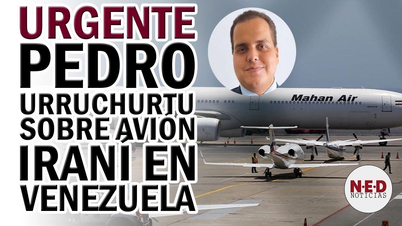 URGENTE PEDRO URRUCHURTU SOBRE AVIÓN IRANÍ QUE ATERRIZÓ EN VENEZUELA