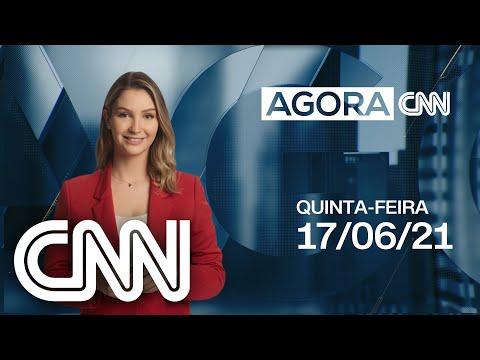 AO VIVO: AGORA CNN - 17/06/2021