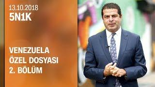 Venezuela özel dosyası 2. bölüm - 5N1K 13.10.2018 Cumartesi