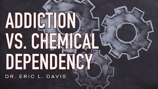 Addiction Vs. Chemical Dependency