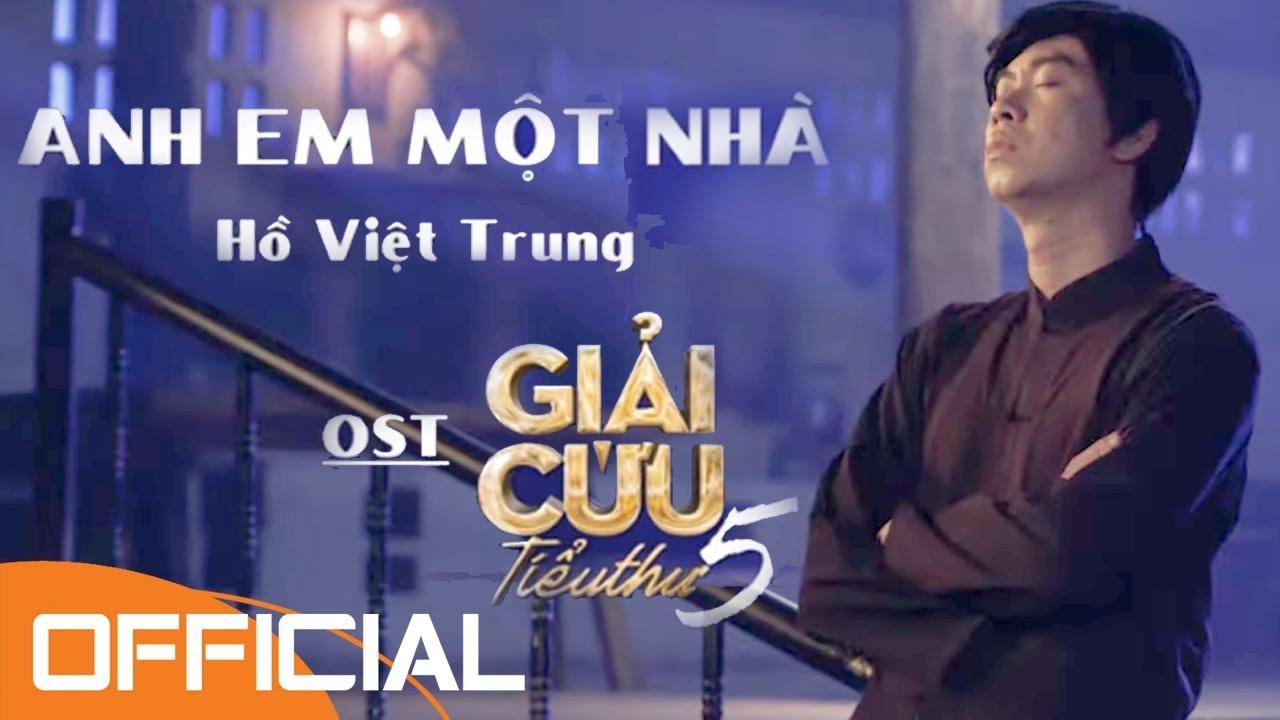 OST Giải Cứu Tiểu Thư 5   Anh Em Một Nhà   Hồ Việt Trung