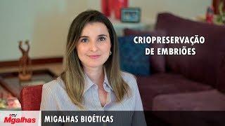 Migalhas Bioéticas - Criopreservação de embriões
