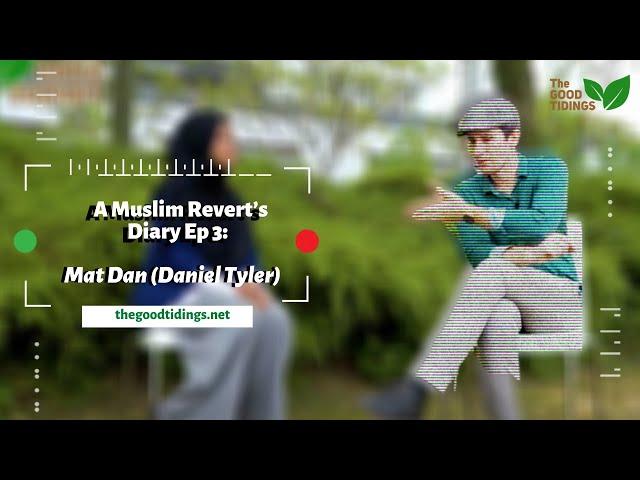 {TheGoodTidings} A Muslim Revert's Diary Ep 3: Mat Dan (Daniel Tyler)
