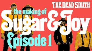 The Dead South The Making of Sugar Joy EP 01.mp3