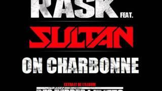 Rask Feat. Sultan - On Charbonne [INEDIT 2012]