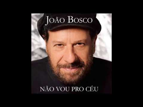 JOÃO BOSCO - NÃO VOU PRO CÉU, MAS JÁ NÃO VIVO NO  CHÃO 2009 COMPLETO/FULL