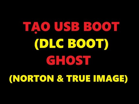 Tạo USB Boot (DLC Boot) & Bung Ghost (Norton Ghost + True Image)
