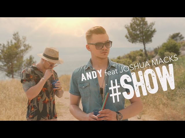 ANDY feat. JOSHUA MACKS - SHOW (Official video) 🎵