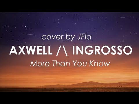 Axwell /\ Ingrosso - More Than You Know LYRICS (cover by JFla)