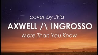 Video Axwell /\ Ingrosso - More Than You Know LYRICS (cover by JFla) download MP3, 3GP, MP4, WEBM, AVI, FLV Mei 2018