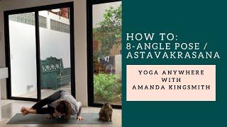 How to: 8-Angle Pose/Astavakrasana