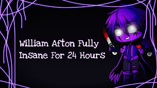 William Afton Fully Insane For 24 Hours / FNAF
