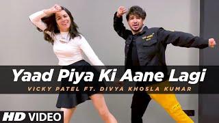 Download Dance Cover: Yaad Piya Ki Aane Lagi | ft. Divya Khosla Kumar | Neha Kakkar | Vicky Patel