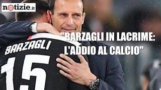 Il ritiro di Andrea Barzagli, l'addio in lacrime alla Juventus   Notizie.it