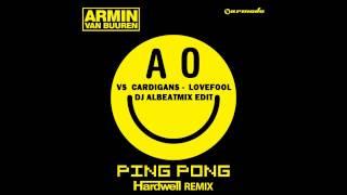 ping pong - hardwell remix vs Cardigans - Lovefool (mashup albeatmix edit)