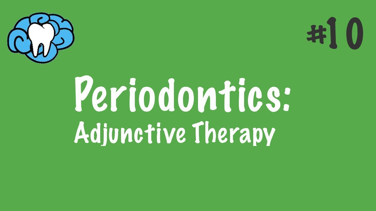 Periodontics | Adjunctive Therapy | NBDE Part II