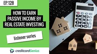 Ep  128 How to Earn Passive Income by Real Estate Investing