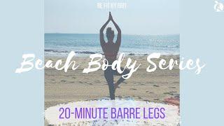 BEACH BODY SERIES: 20-Minute Barre Legs