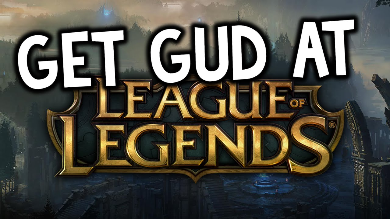 how to get good at league of legends how to get good at league of legends