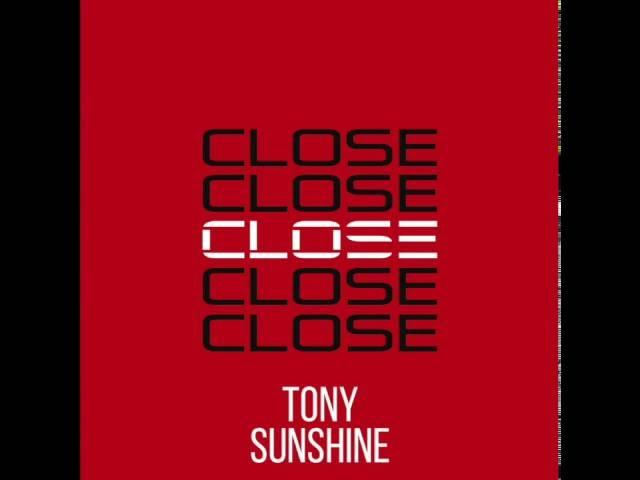 Tony Sunshine - Close [Official Audio]