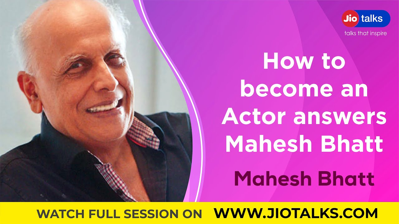 How to become an Actor answers Mahesh Bhatt   JioTalks