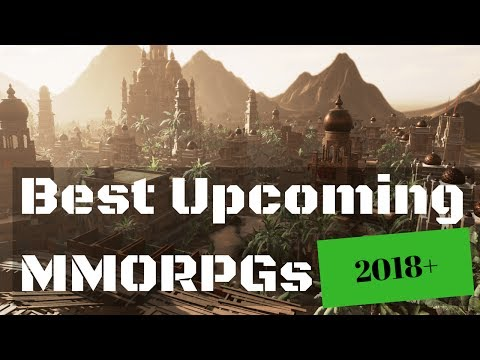 Best Upcoming MMORPGs 2018 and Beyond - Is There ANYTHING Worth Playing?
