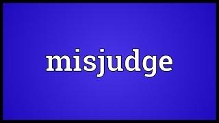 Misjudge Meaning