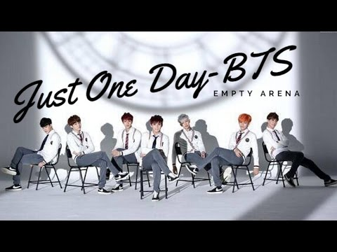 Just One Day- BTS [Empty Arena]