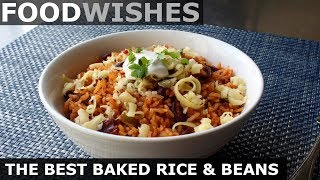 The Best Baked Rice and Beans - Food Wishes