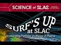 Science of SLAC | Surf's up at SLAC: Accelerating Particles on Waves of Plasma