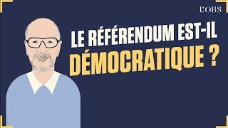 Dis Oncle Obs... Le référendum est-il démocratique ?