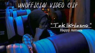 TAK IKHLASNO - HAPPY ASMARA (UNOFFICIAL VIDEO CLIP)