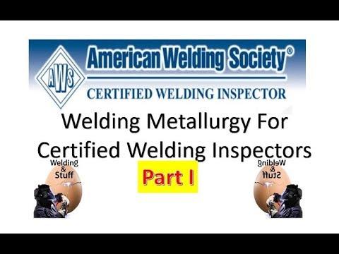 CWI 34 -  Part 1 WELDING METALLURGY FOR THE WELDING INSPECTORS CWI Study