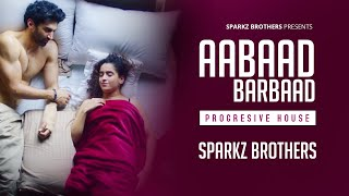 Aabaad Barbaad   Progressive House   LUDO   Arijit Singh & Pritam   SparkZ Brothers