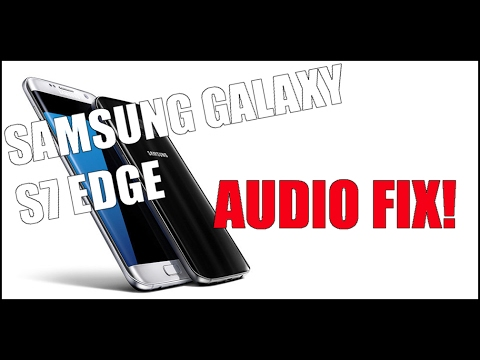 Samsung Galaxy S7 / S7 Edge Audio Cutting Out FIX!
