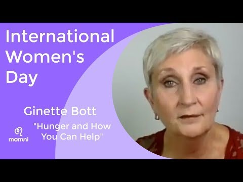 International Women's Day, Ginette Bott: Hunger and How You Can Help